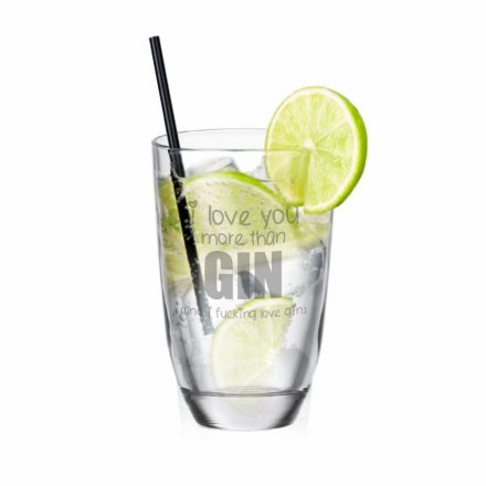 GIN-Glas mit Gravur I love you more than GIN (and I fucking love GIN)